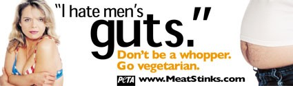 "PETA ad reads, ""'I hate men's guts.' Don't be a whopper go vegetarian."" Has a blond white woman in an American bikini giving a beer belly the cold shoulder"