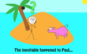 "Picture of a man and a pig on an island; reads: ""Then the inevitable happened to Paul"""